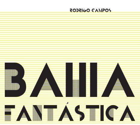 Rodrigo Campos - bahia fantastica
