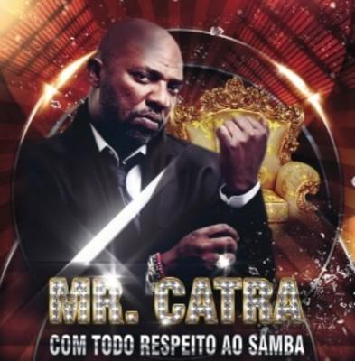 Mr. Catra com todo respeito ao samba